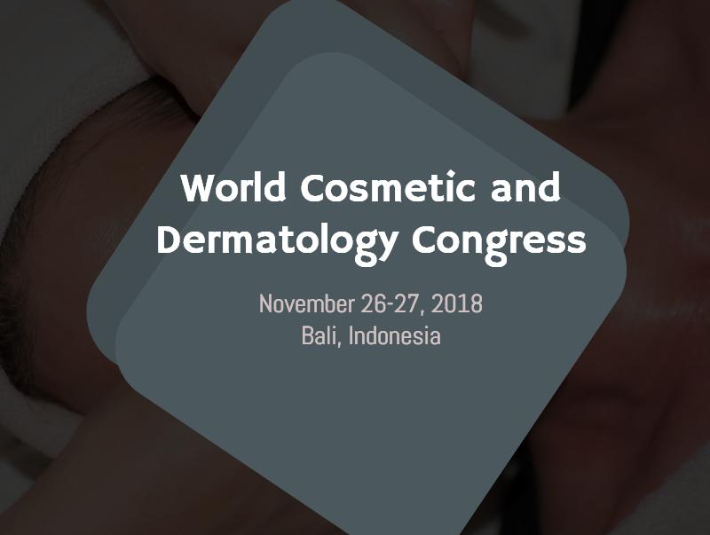 World Cosmetic and Dermatology Congress, November 26-27, 2018 | Bali, Indonesia