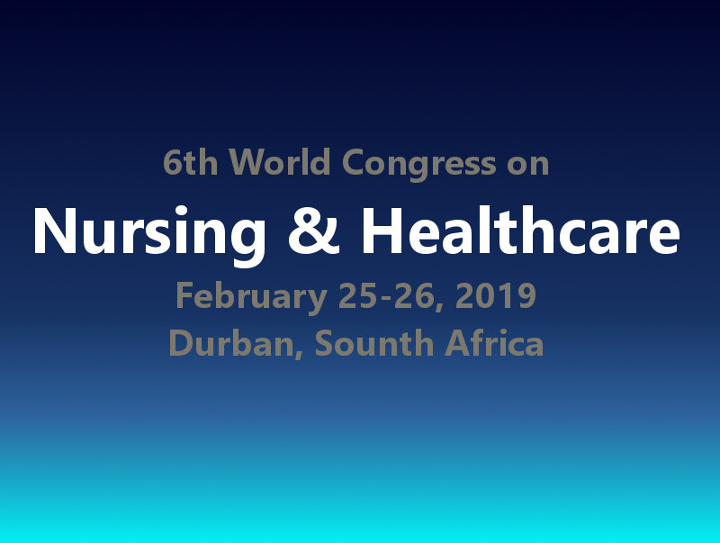 6th World Congress on Nursing & Healthcare, February 25-26, 2019 | Durban, South Africa